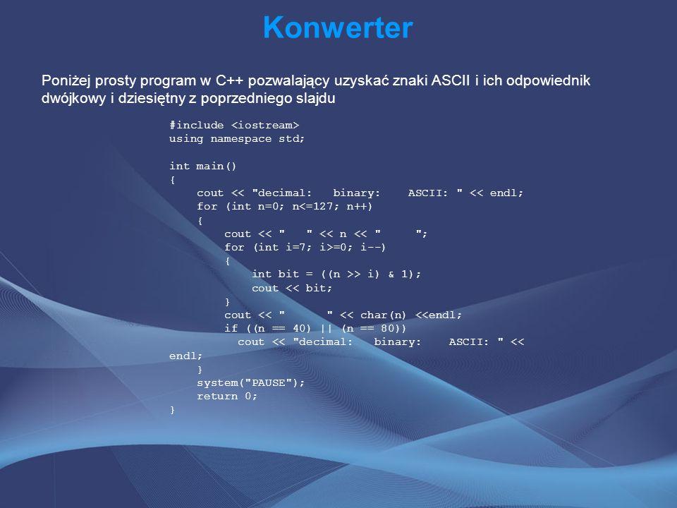 Konwerter Poniżej prosty program w C++ pozwalający uzyskać znaki ASCII i ich odpowiednik dwójkowy i dziesiętny z poprzedniego slajdu #include using na