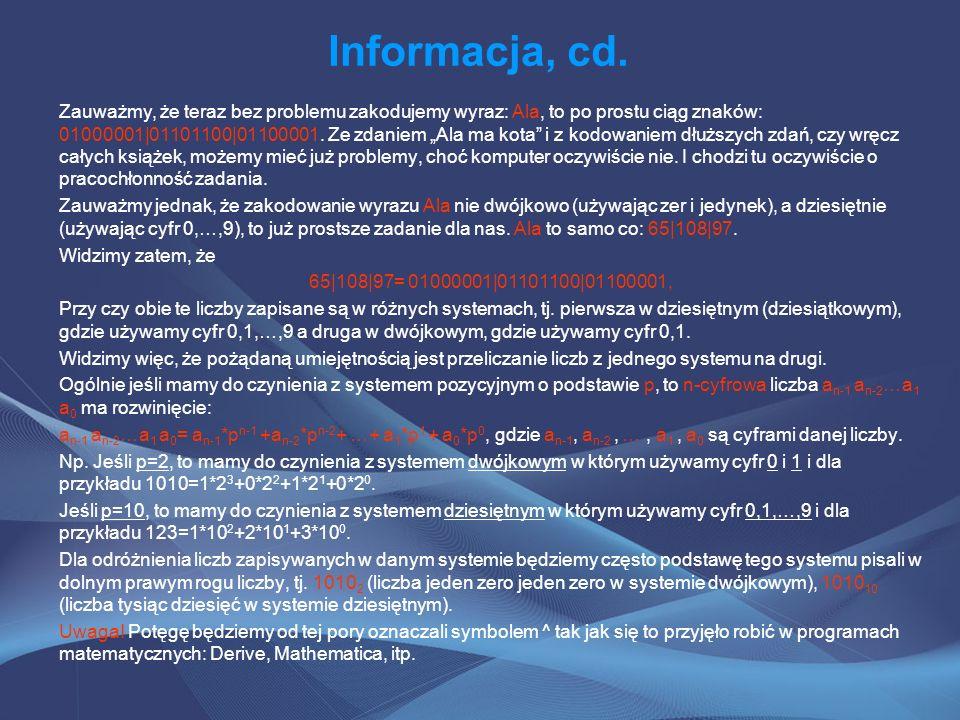 Informacja, cd. Zauważmy, że teraz bez problemu zakodujemy wyraz: Ala, to po prostu ciąg znaków: 01000001|01101100|01100001. Ze zdaniem Ala ma kota i