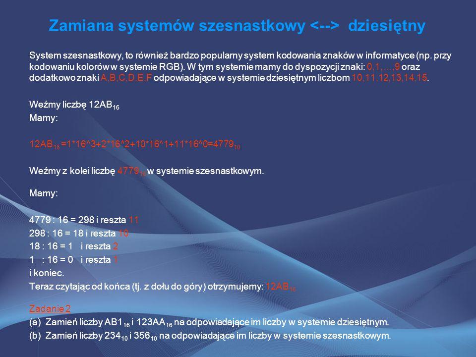 Zamiana systemów szesnastkowy dziesiętny System szesnastkowy, to również bardzo popularny system kodowania znaków w informatyce (np. przy kodowaniu ko
