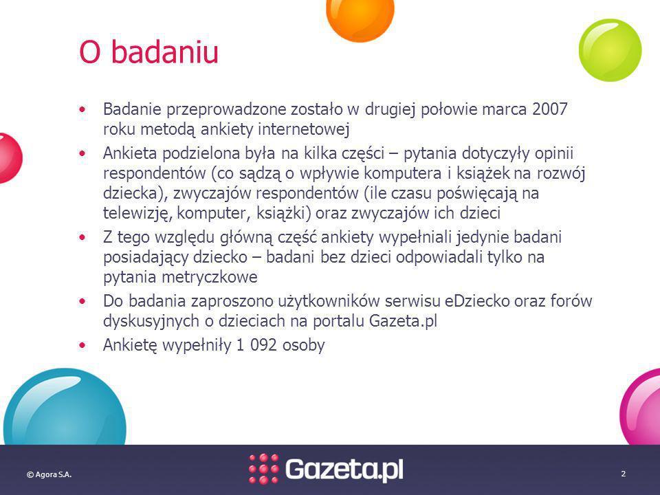 © Agora S.A. 2 O badaniu Badanie przeprowadzone zostało w drugiej połowie marca 2007 roku metodą ankiety internetowej Ankieta podzielona była na kilka
