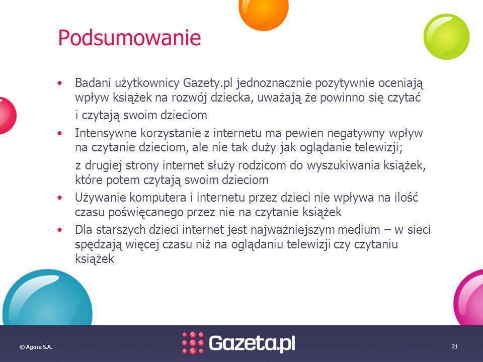 © Agora S.A. 21 Podsumowanie Badani użytkownicy Gazety.pl jednoznacznie pozytywnie oceniają wpływ książek na rozwój dziecka, uważają że powinno się cz