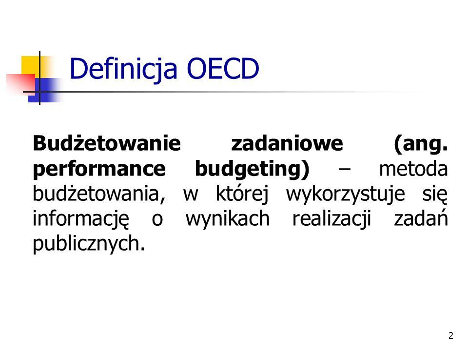 2 Definicja OECD Budżetowanie zadaniowe (ang. performance budgeting) – metoda budżetowania, w której wykorzystuje się informację o wynikach realizacji