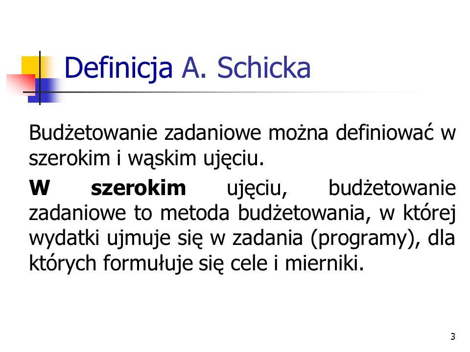 3 Definicja A. Schicka Budżetowanie zadaniowe można definiować w szerokim i wąskim ujęciu. W szerokim ujęciu, budżetowanie zadaniowe to metoda budżeto