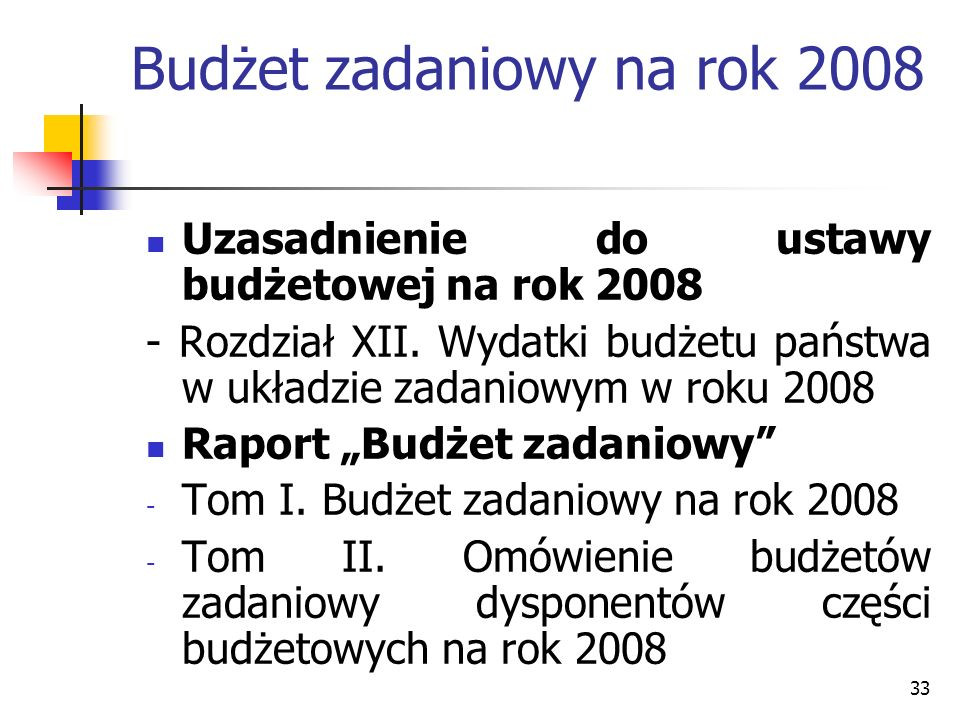 33 Budżet zadaniowy na rok 2008 Uzasadnienie do ustawy budżetowej na rok 2008 - Rozdział XII. Wydatki budżetu państwa w układzie zadaniowym w roku 200