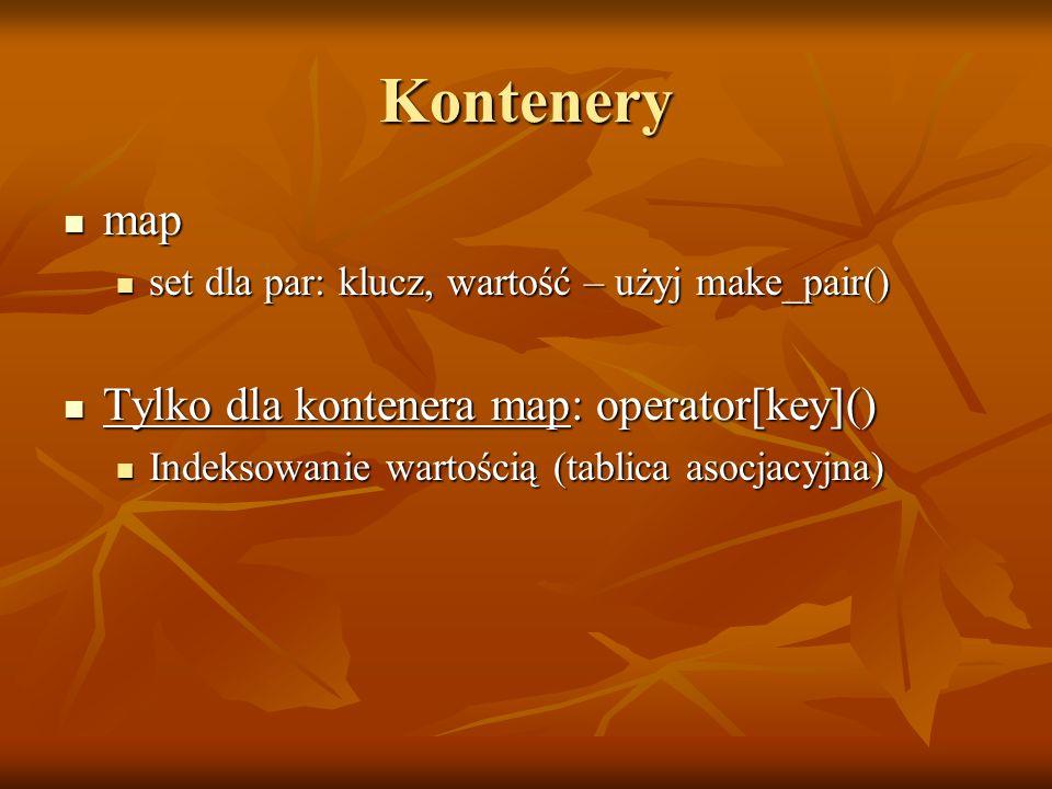 Kontenery map map set dla par: klucz, wartość – użyj make_pair() set dla par: klucz, wartość – użyj make_pair() Tylko dla kontenera map: operator[key]
