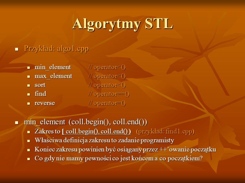 Algorytmy STL Przykład: algo1.cpp Przykład: algo1.cpp min_element// operator<() min_element// operator<() max_element// operator<() max_element// oper