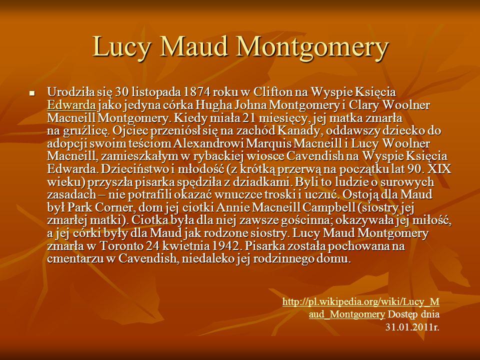 Lucy Maud Montgomery Urodziła się 30 listopada 1874 roku w Clifton na Wyspie Księcia Edwarda jako jedyna córka Hugha Johna Montgomery i Clary Woolner