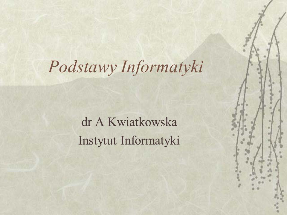 Podstawy Informatyki dr A Kwiatkowska Instytut Informatyki