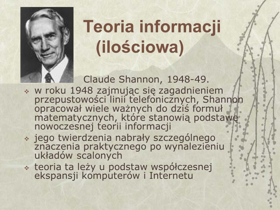 Teoria informacji (ilościowa) Claude Shannon, 1948-49.