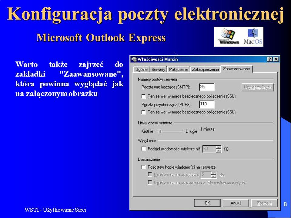 WSTI - Użytkowanie Sieci 9 Konfiguracja poczty elektronicznej Poniższy opis dotyczy programu Mozilla Mail w wersji 0.9x i 1.x i Netscape Mail w wersji 6.x i 7x oraz n!Kuriera Poczty (Thunderbird) Kurier Poczty jest dostarczany wraz z przeglądarkami internetowymi: Netscape oraz z Mozillą, która to jest rozwiązaniem opartym na Otwartym Kodzie (Open Source) i rozwijanym na wzór Netscape.