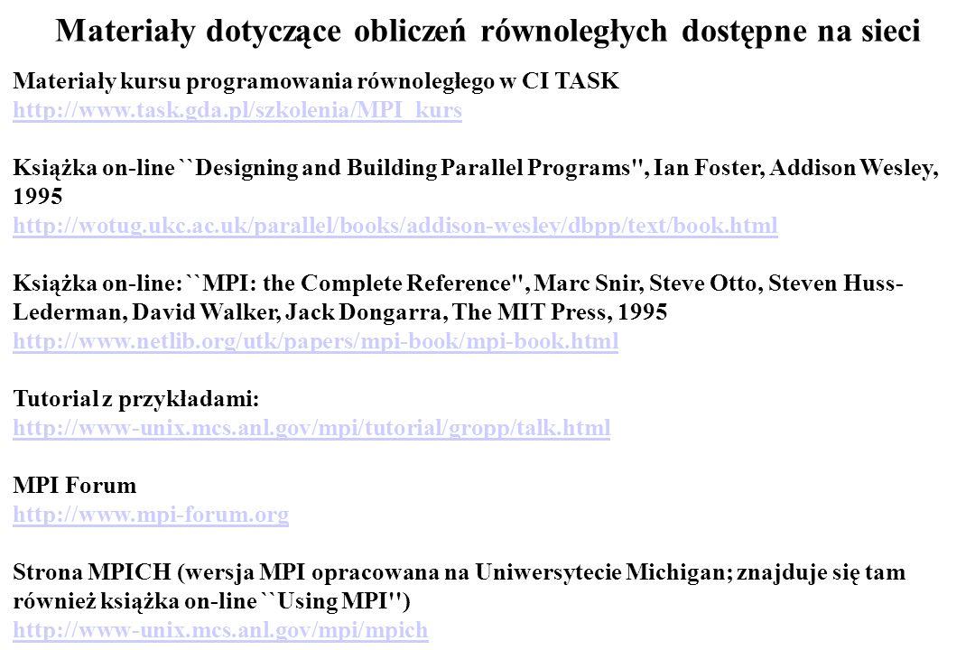 Materiały kursu programowania równoległego w CI TASK http://www.task.gda.pl/szkolenia/MPI_kurs Książka on-line ``Designing and Building Parallel Progr