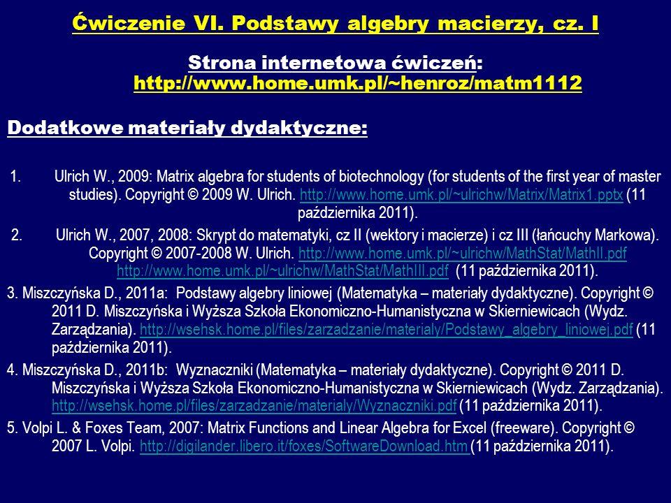 Ćwiczenie VI. Podstawy algebry macierzy, cz. I Strona internetowa ćwiczeń: http://www.home.umk.pl/~henroz/matm1112 Dodatkowe materiały dydaktyczne: 1.