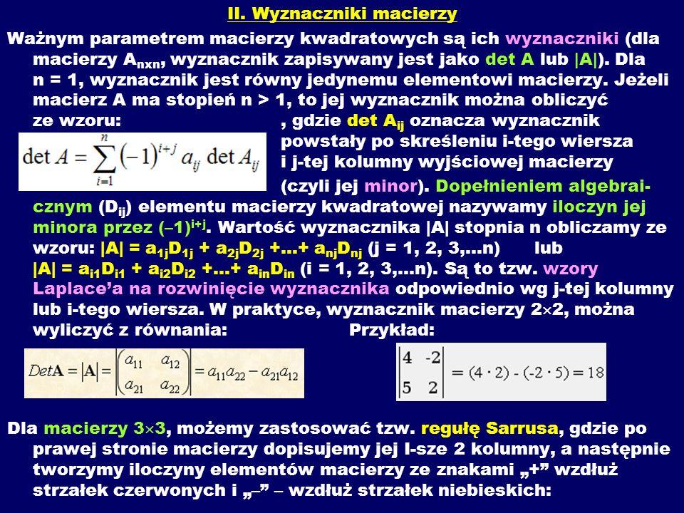 II. Wyznaczniki macierzy Ważnym parametrem macierzy kwadratowych są ich wyznaczniki (dla macierzy A nxn, wyznacznik zapisywany jest jako det A lub |A|