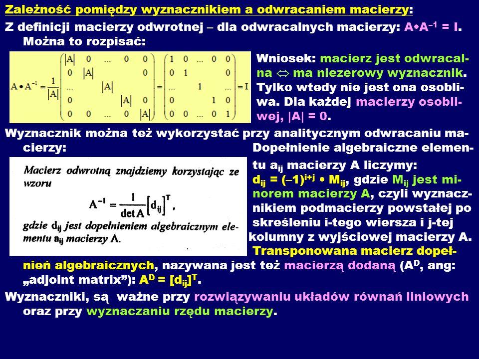 Zależność pomiędzy wyznacznikiem a odwracaniem macierzy: Z definicji macierzy odwrotnej – dla odwracalnych macierzy: A A –1 = I. Można to rozpisać: Wn