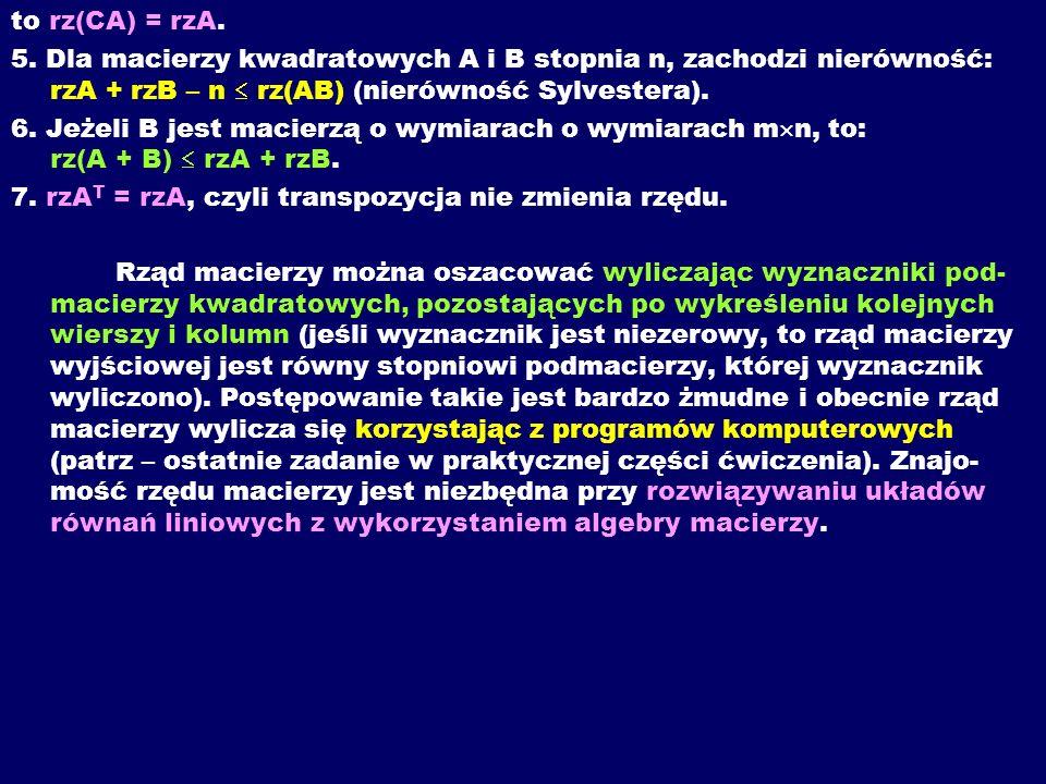 to rz(CA) = rzA. 5. Dla macierzy kwadratowych A i B stopnia n, zachodzi nierówność: rzA + rzB – n rz(AB) (nierówność Sylvestera). 6. Jeżeli B jest mac