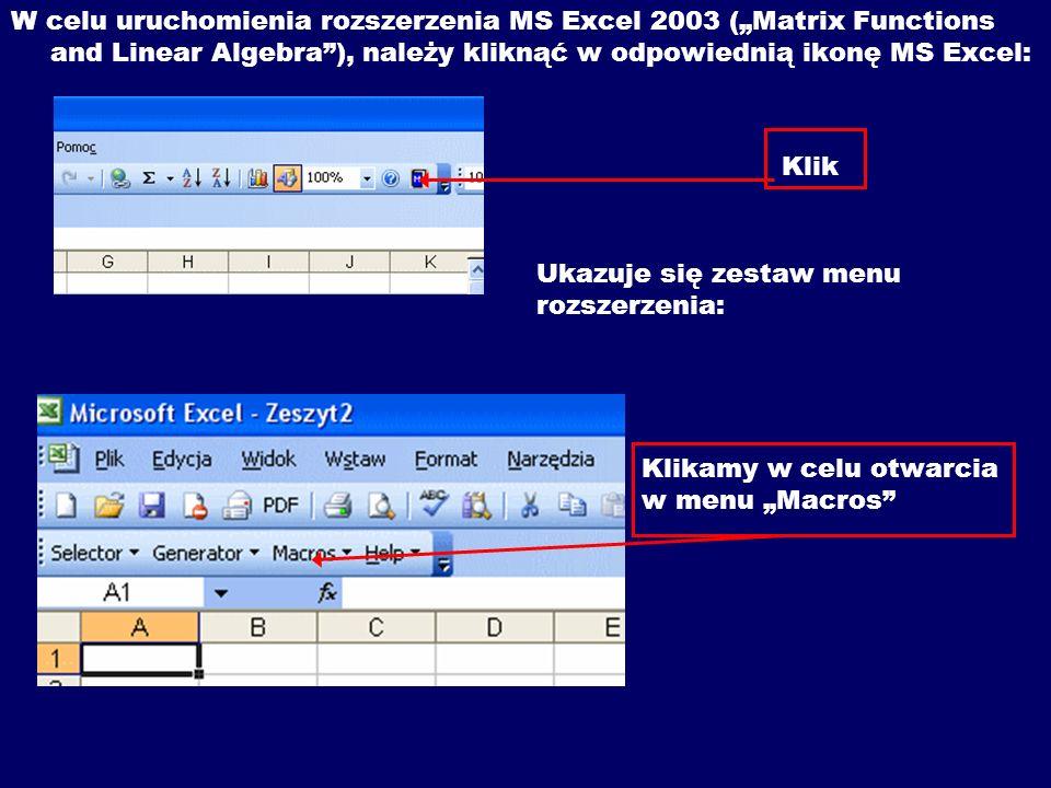 W celu uruchomienia rozszerzenia MS Excel 2003 (Matrix Functions and Linear Algebra), należy kliknąć w odpowiednią ikonę MS Excel: Klik Ukazuje się ze