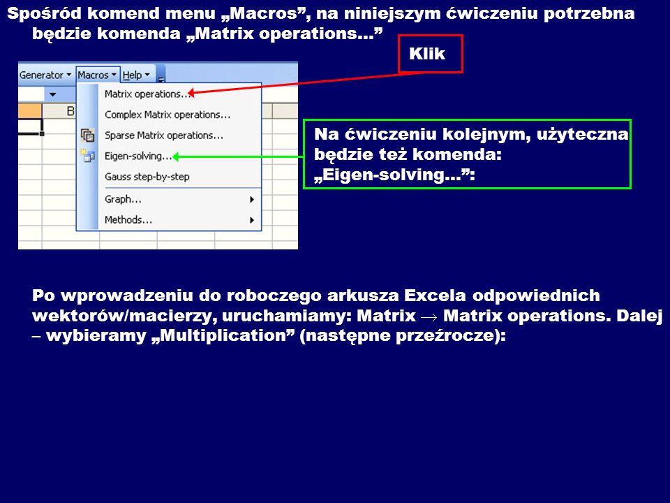 Spośród komend menu Macros, na niniejszym ćwiczeniu potrzebna będzie komenda Matrix operations… Klik Na ćwiczeniu kolejnym, użyteczna będzie też komen