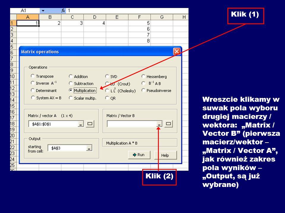 Klik (1) Wreszcie klikamy w suwak pola wyboru drugiej macierzy / wektora: Matrix / Vector B (pierwsza macierz/wektor – Matrix / Vector A, jak również