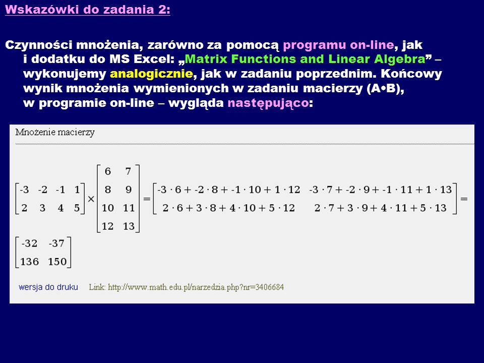 Wskazówki do zadania 2: Czynności mnożenia, zarówno za pomocą programu on-line, jak i dodatku do MS Excel: Matrix Functions and Linear Algebra – wykon