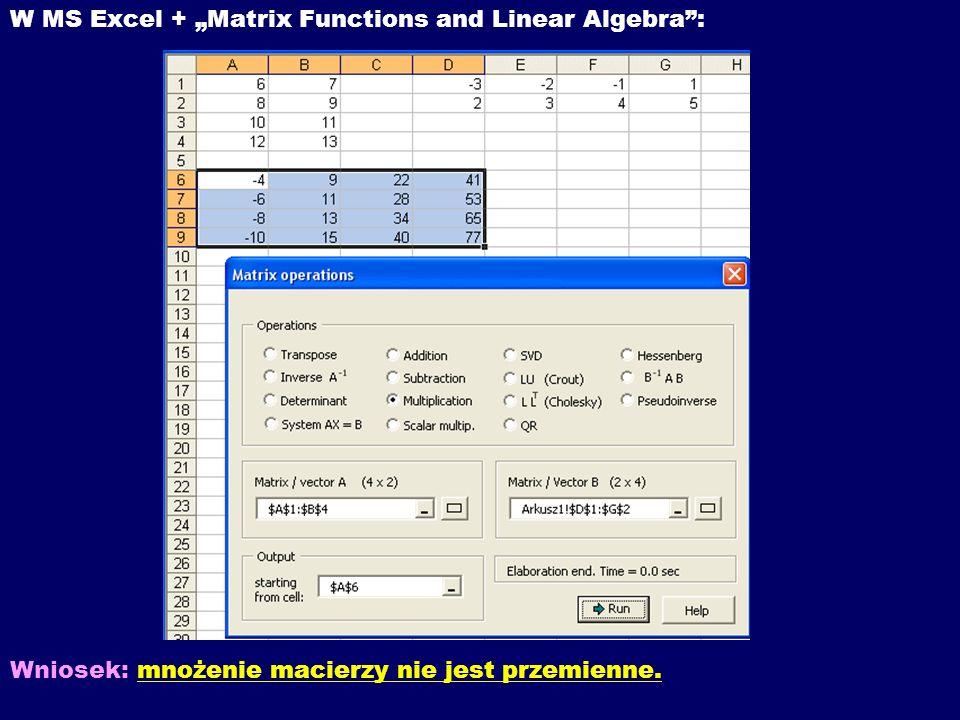W MS Excel + Matrix Functions and Linear Algebra: Wniosek: mnożenie macierzy nie jest przemienne.