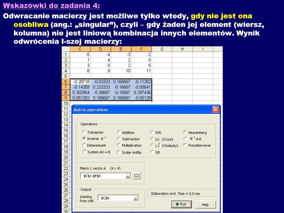 Wskazówki do zadania 4: Odwracanie macierzy jest możliwe tylko wtedy, gdy nie jest ona osobliwa (ang.: singular), czyli – gdy żaden jej element (wiers