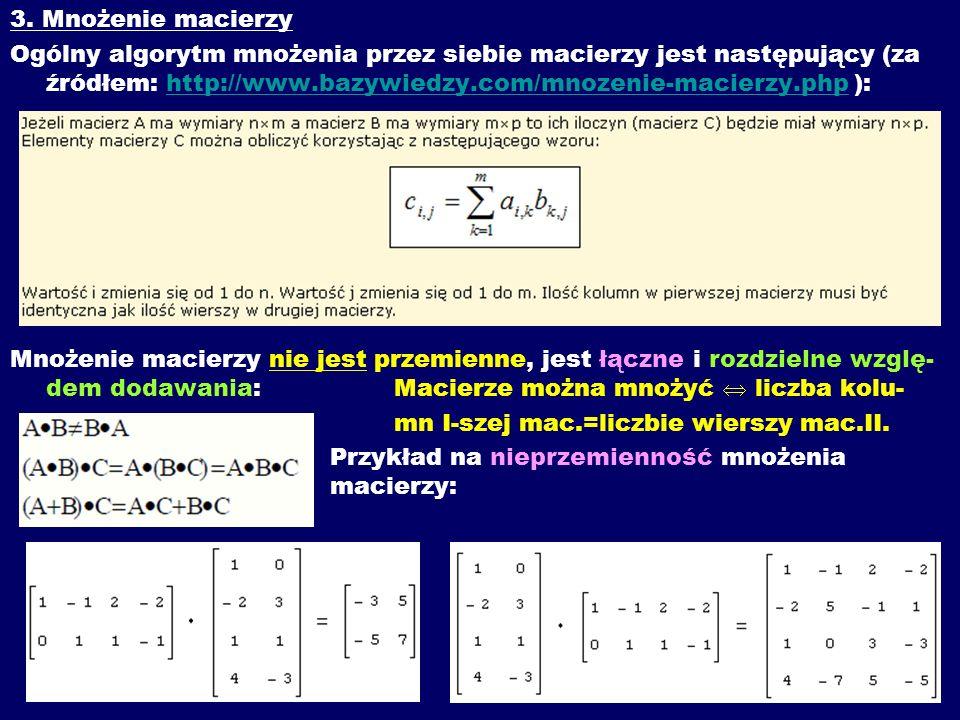 3. Mnożenie macierzy Ogólny algorytm mnożenia przez siebie macierzy jest następujący (za źródłem: http://www.bazywiedzy.com/mnozenie-macierzy.php ):ht