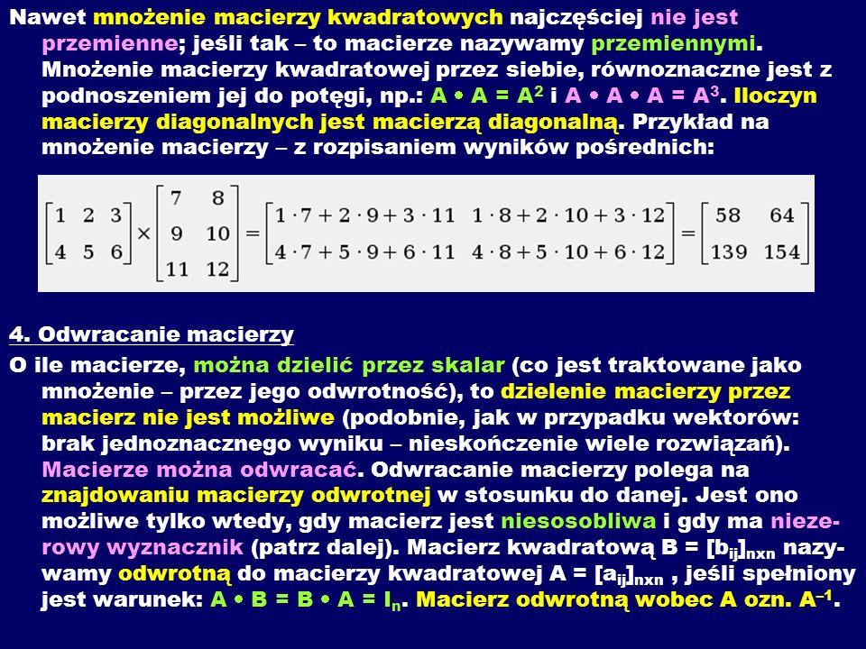 Nawet mnożenie macierzy kwadratowych najczęściej nie jest przemienne; jeśli tak – to macierze nazywamy przemiennymi. Mnożenie macierzy kwadratowej prz