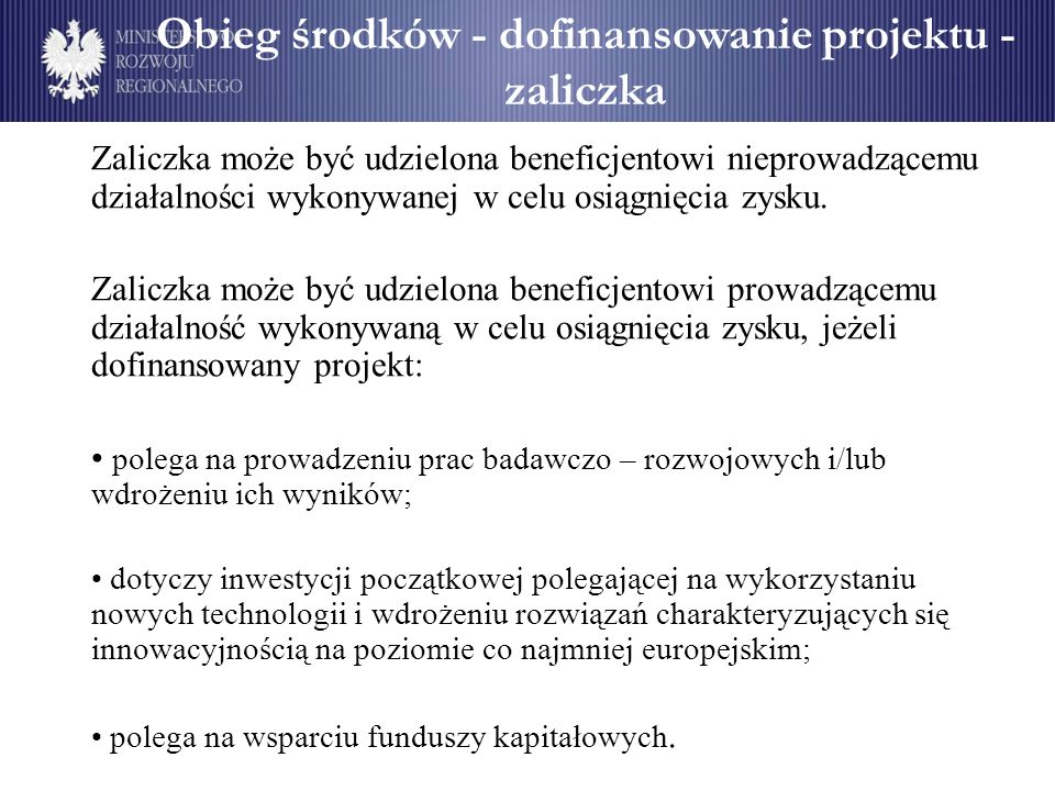 Obieg środków - dofinansowanie projektu - zaliczka Zaliczka może być udzielona beneficjentowi nieprowadzącemu działalności wykonywanej w celu osiągnię