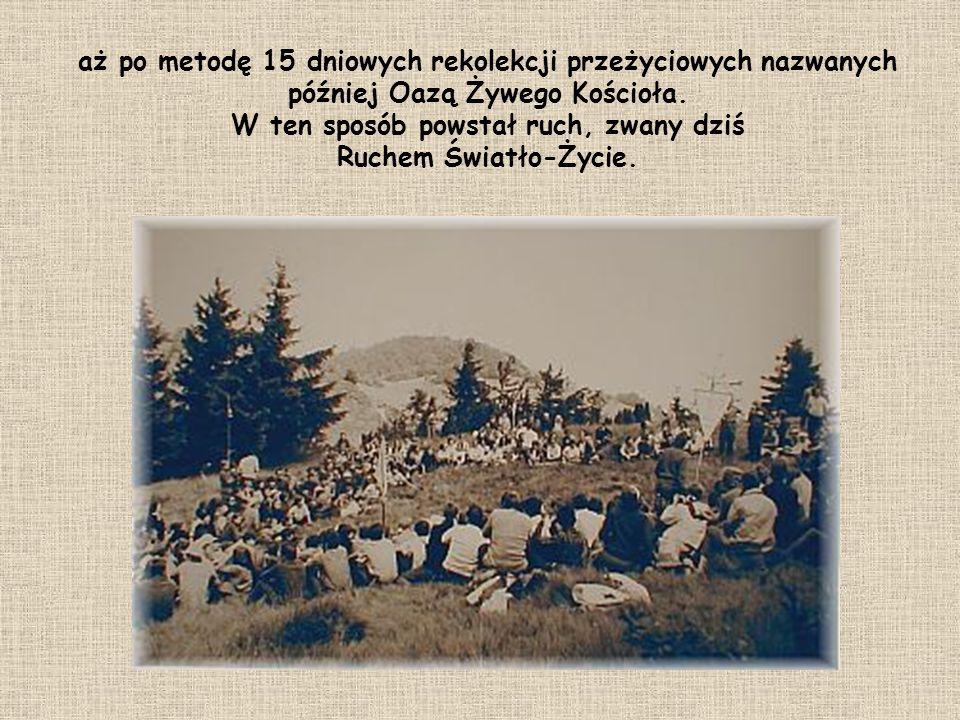 aż po metodę 15 dniowych rekolekcji przeżyciowych nazwanych później Oazą Żywego Kościoła. W ten sposób powstał ruch, zwany dziś Ruchem Światło-Życie.
