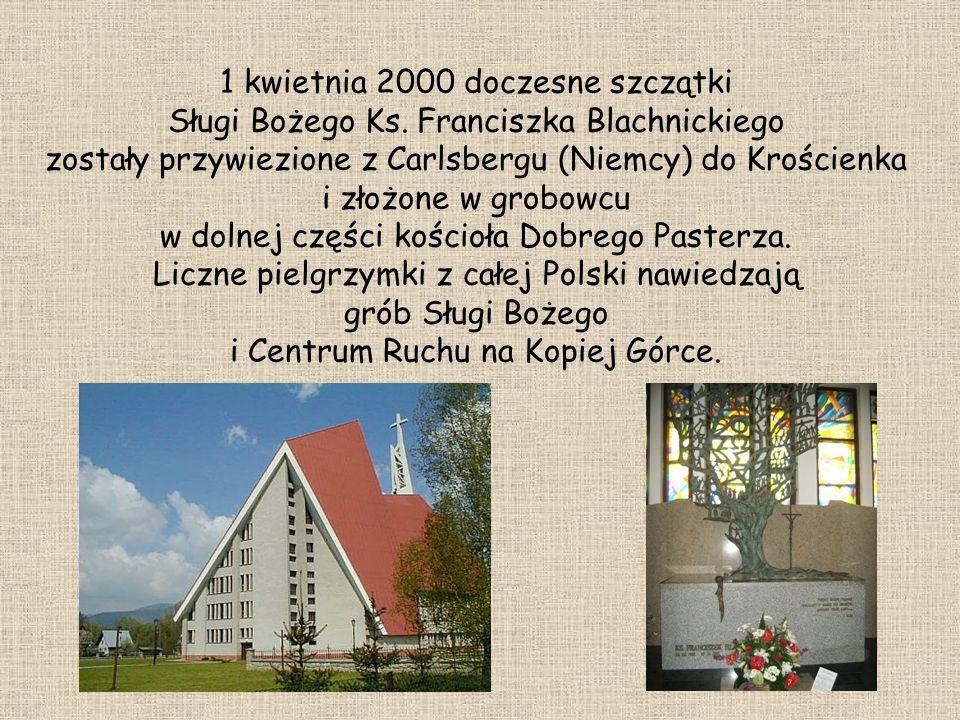 1 kwietnia 2000 doczesne szczątki Sługi Bożego Ks. Franciszka Blachnickiego zostały przywiezione z Carlsbergu (Niemcy) do Krościenka i złożone w grobo