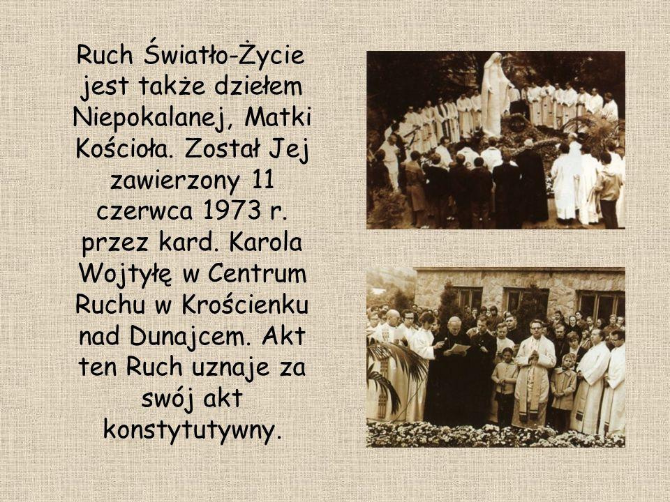Ruch Światło-Życie jest także dziełem Niepokalanej, Matki Kościoła. Został Jej zawierzony 11 czerwca 1973 r. przez kard. Karola Wojtyłę w Centrum Ruch