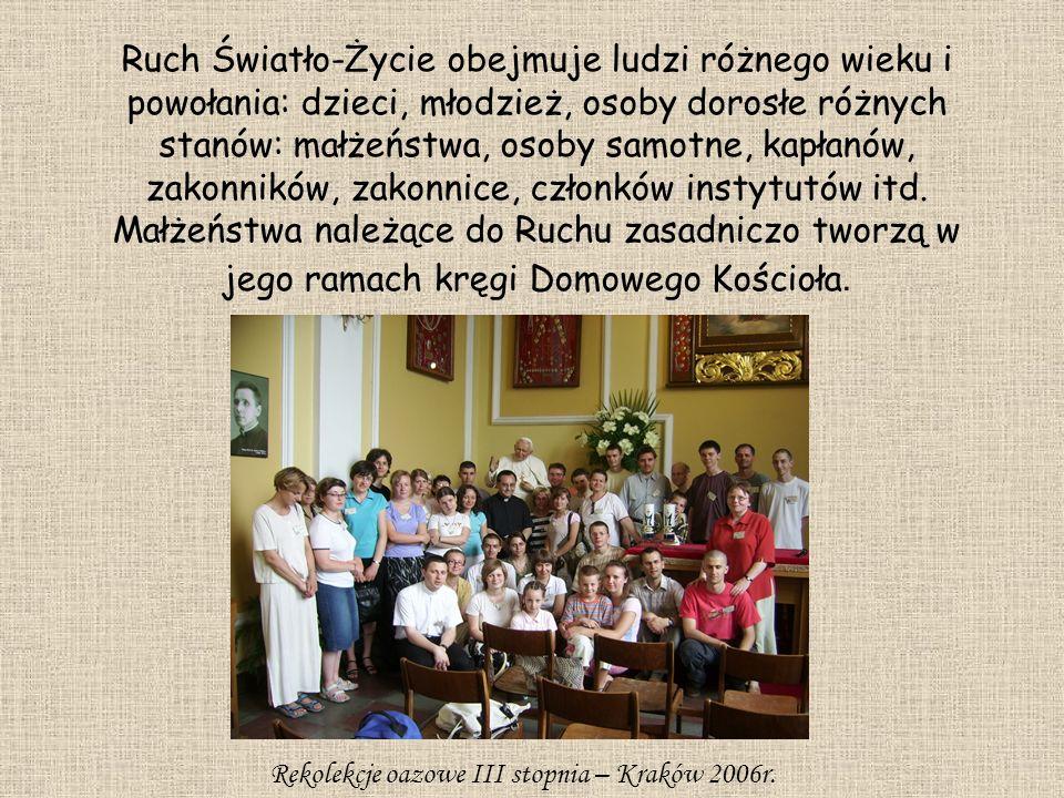 Ruch Światło-Życie obejmuje ludzi różnego wieku i powołania: dzieci, młodzież, osoby dorosłe różnych stanów: małżeństwa, osoby samotne, kapłanów, zako