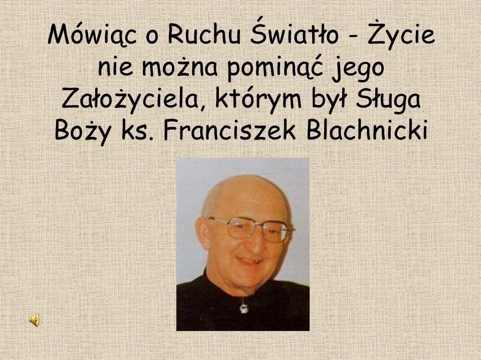 Mówiąc o Ruchu Światło - Życie nie można pominąć jego Założyciela, którym był Sługa Boży ks. Franciszek Blachnicki