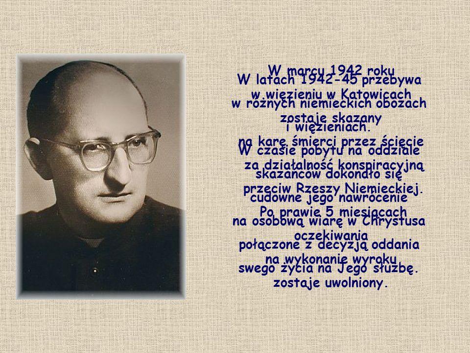W marcu 1942 roku w więzieniu w Katowicach zostaje skazany na karę śmierci przez ścięcie za działalność konspiracyjną przeciw Rzeszy Niemieckiej. Po p