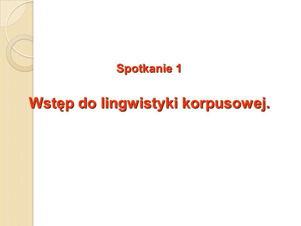 Spotkanie 1 Wstęp do lingwistyki korpusowej.