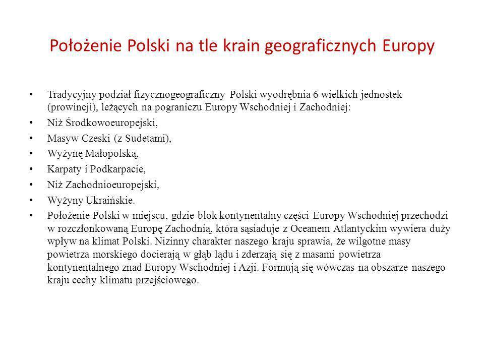 Położenie Polski na tle krain geograficznych Europy Tradycyjny podział fizycznogeograficzny Polski wyodrębnia 6 wielkich jednostek (prowincji), leżący