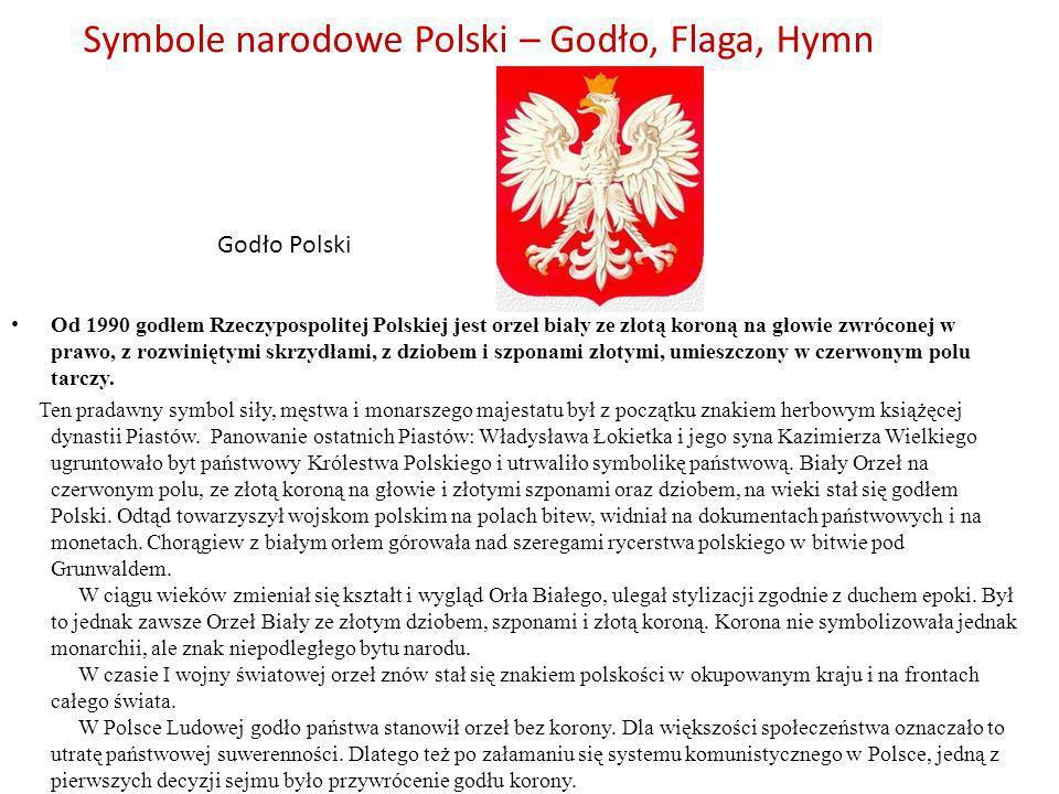 Symbole narodowe Polski – Godło, Flaga, Hymn Od 1990 godłem Rzeczypospolitej Polskiej jest orzeł biały ze złotą koroną na głowie zwróconej w prawo, z