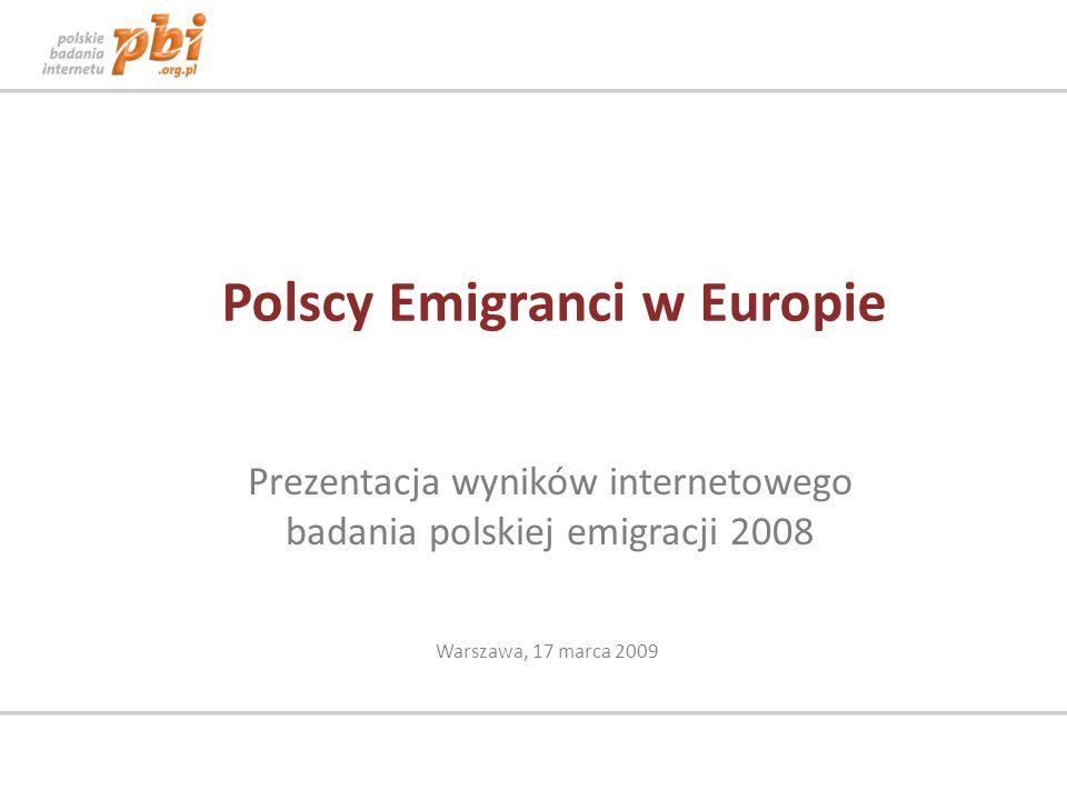Polscy Emigranci w Europie Prezentacja wyników internetowego badania polskiej emigracji 2008 Warszawa, 17 marca 2009
