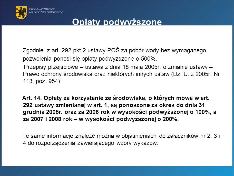 Opłaty podwyższone Zgodnie z art. 292 pkt 2 ustawy POŚ za pobór wody bez wymaganego pozwolenia ponosi się opłaty podwyższone o 500%. Przepisy przejści