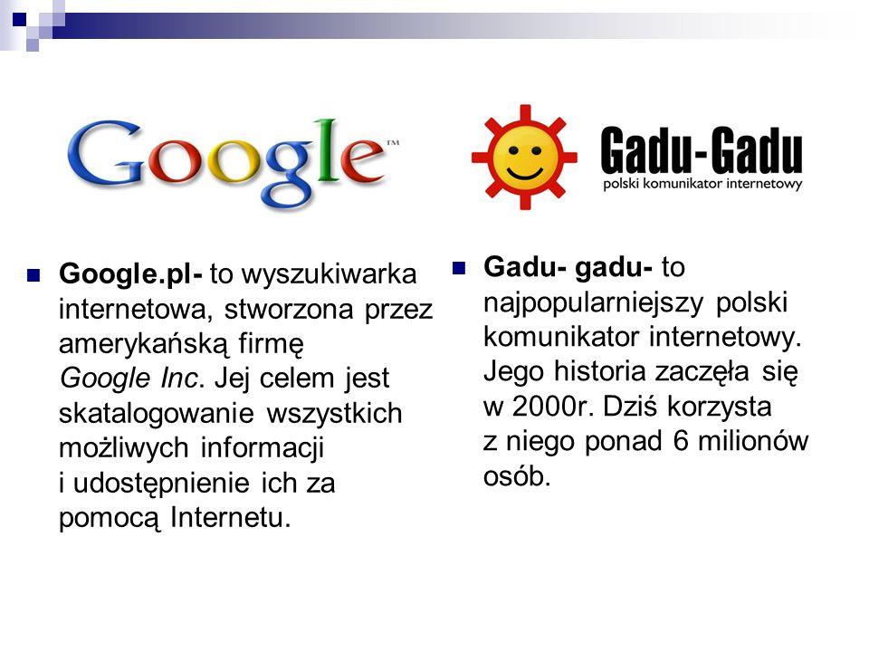 Google.pl- to wyszukiwarka internetowa, stworzona przez amerykańską firmę Google Inc. Jej celem jest skatalogowanie wszystkich możliwych informacji i
