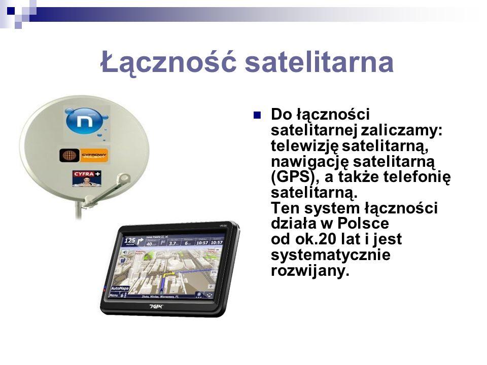 Łączność satelitarna Do łączności satelitarnej zaliczamy: telewizję satelitarną, nawigację satelitarną (GPS), a także telefonię satelitarną. Ten syste