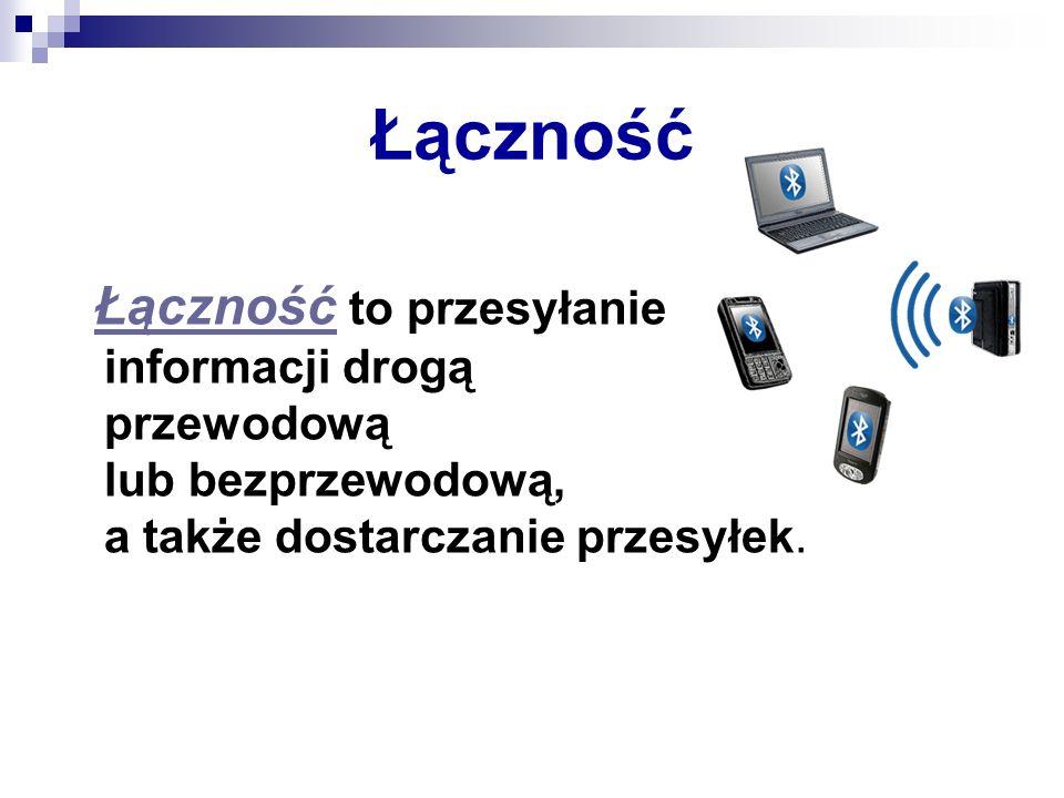 Łączność Łączność to przesyłanie informacji drogą przewodową lub bezprzewodową, a także dostarczanie przesyłek.