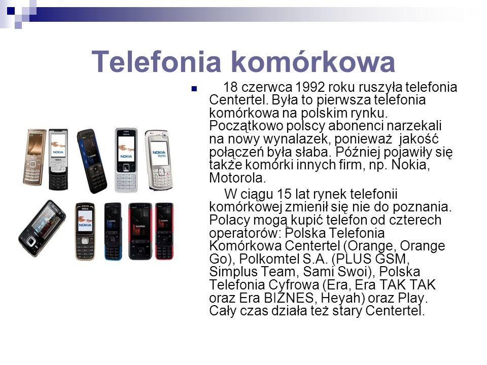 Telefonia komórkowa 18 czerwca 1992 roku ruszyła telefonia Centertel. Była to pierwsza telefonia komórkowa na polskim rynku. Początkowo polscy abonenc