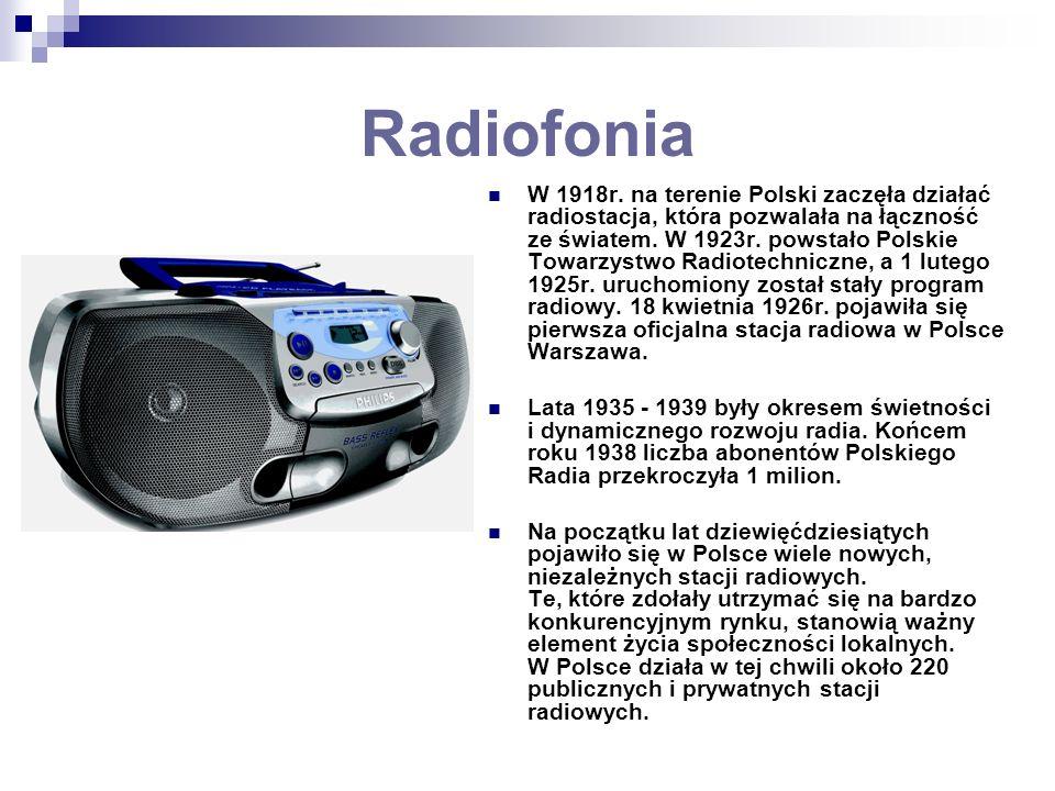 Radiofonia W 1918r. na terenie Polski zaczęła działać radiostacja, która pozwalała na łączność ze światem. W 1923r. powstało Polskie Towarzystwo Radio