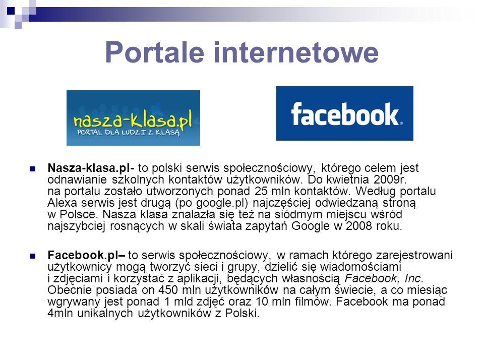 Portale internetowe Nasza-klasa.pl- to polski serwis społecznościowy, którego celem jest odnawianie szkolnych kontaktów użytkowników. Do kwietnia 2009