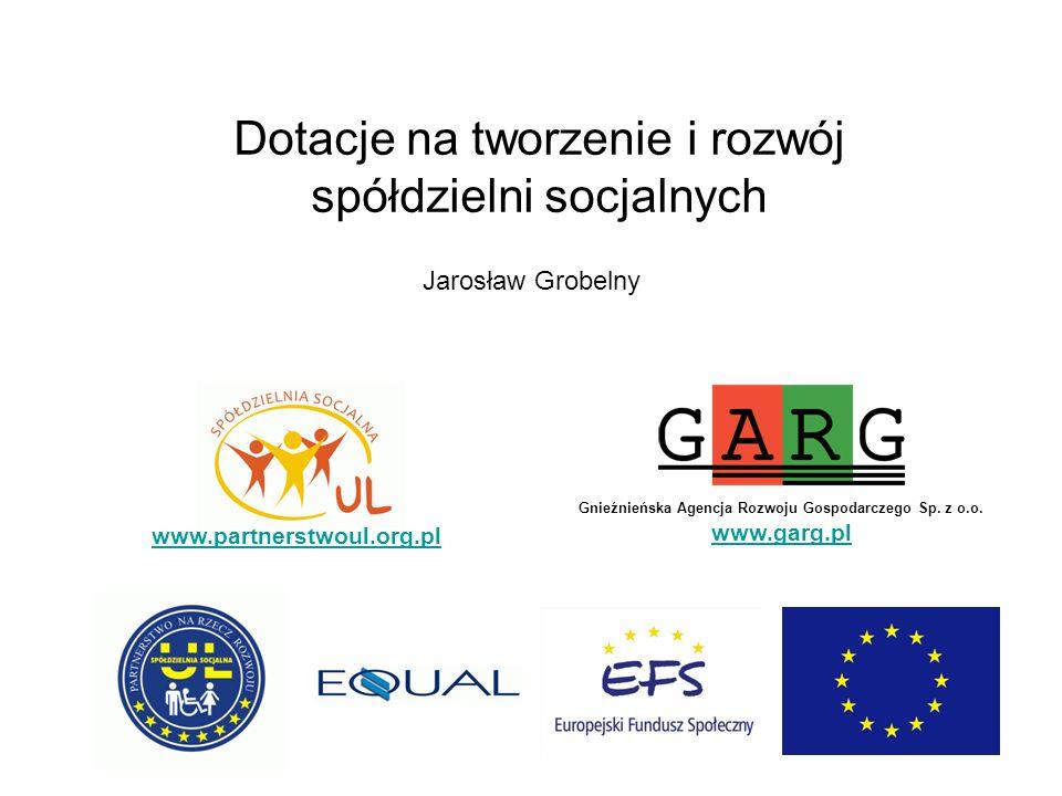 56 Gnieźnieńska Agencja Rozwoju Gospodarczego Sp. z o.o. www.garg.pl Dotacje na tworzenie i rozwój spółdzielni socjalnych Jarosław Grobelny www.partne