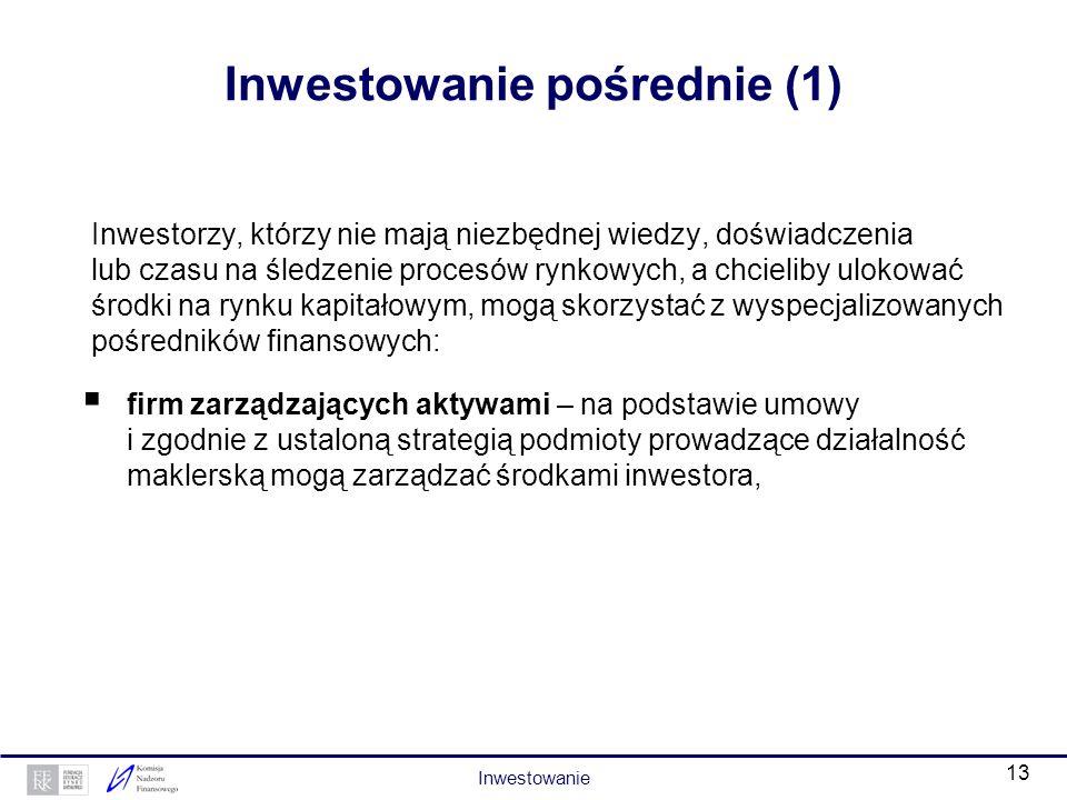 12 Pośrednicy finansowi – fundusze inwestycyjne Fundusze inwestycyjne są to instytucje wspólnego lokowania środków pieniężnych inwestorów indywidualny