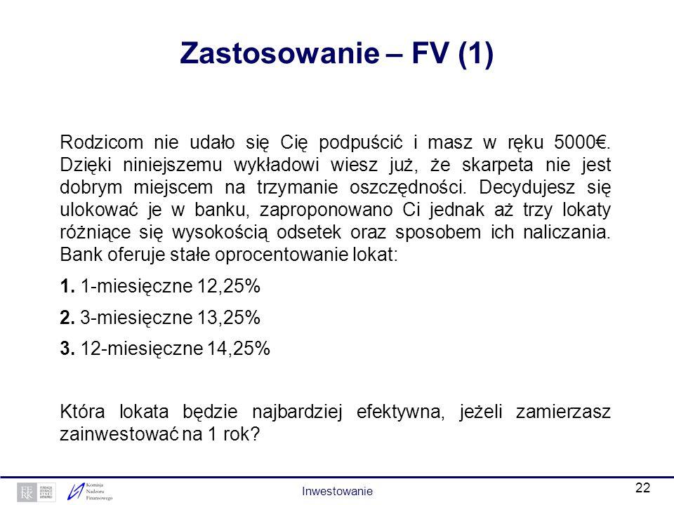 21 Zastosowanie – PV (2) PV C = PV 1 + PV 2 + PV 3 + PV 4 PV 1 = 1500/(1+0,1) 1 = 1363,64 PV 2 = 1500 /(1+0,1) 2 = 1239,67 PV 3 = 1500 /(1+0,1) 3 = 11