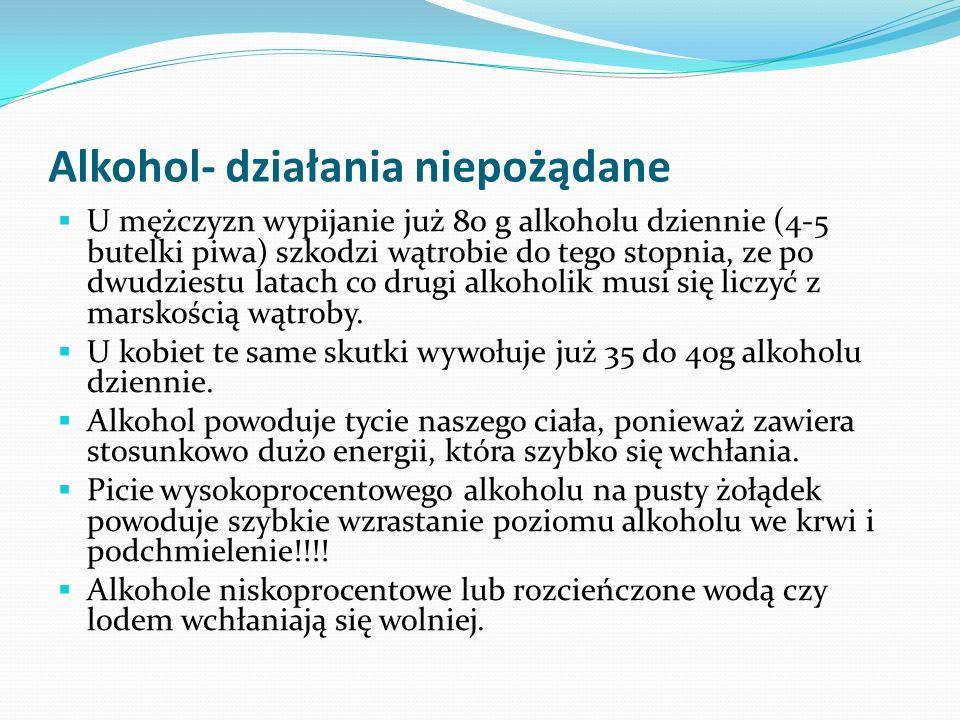 Alkohol- działania niepożądane U mężczyzn wypijanie już 80 g alkoholu dziennie (4-5 butelki piwa) szkodzi wątrobie do tego stopnia, ze po dwudziestu l