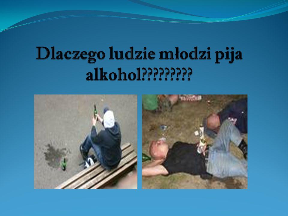 Dlaczego ludzie młodzi piją alkohol.